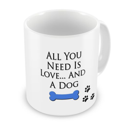All You Need Is Love And A Dog Novelty Gift Mug